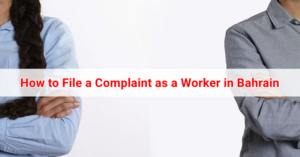 How to File a Complaint as a Worker in Bahrain