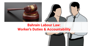 Bahrain Labour Law - Worker's Duties & Accountability
