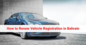 How to Renew Vehicle Registration in Bahrain