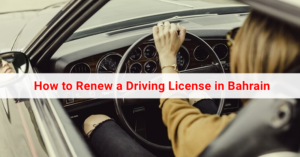 How to Renew a Driving License in Bahrain