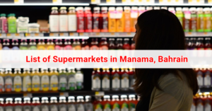 List of Supermarkets in Manama Bahrain